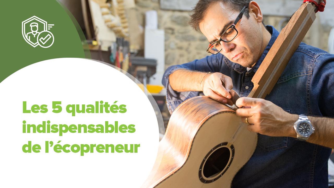 5 qualités écopreneur, Les 5 qualités de l'Ecopreneur !