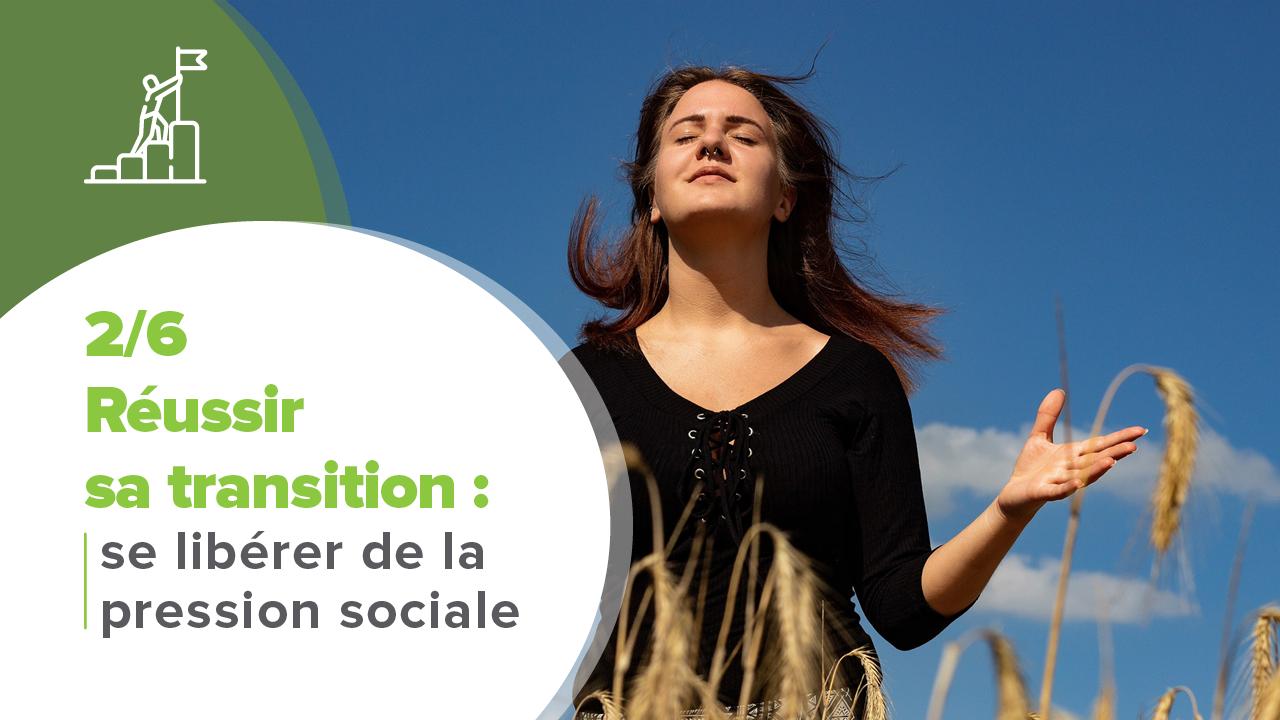 Réussir transition, Réussir sa transition 2/6 : se libérer de la pression sociale