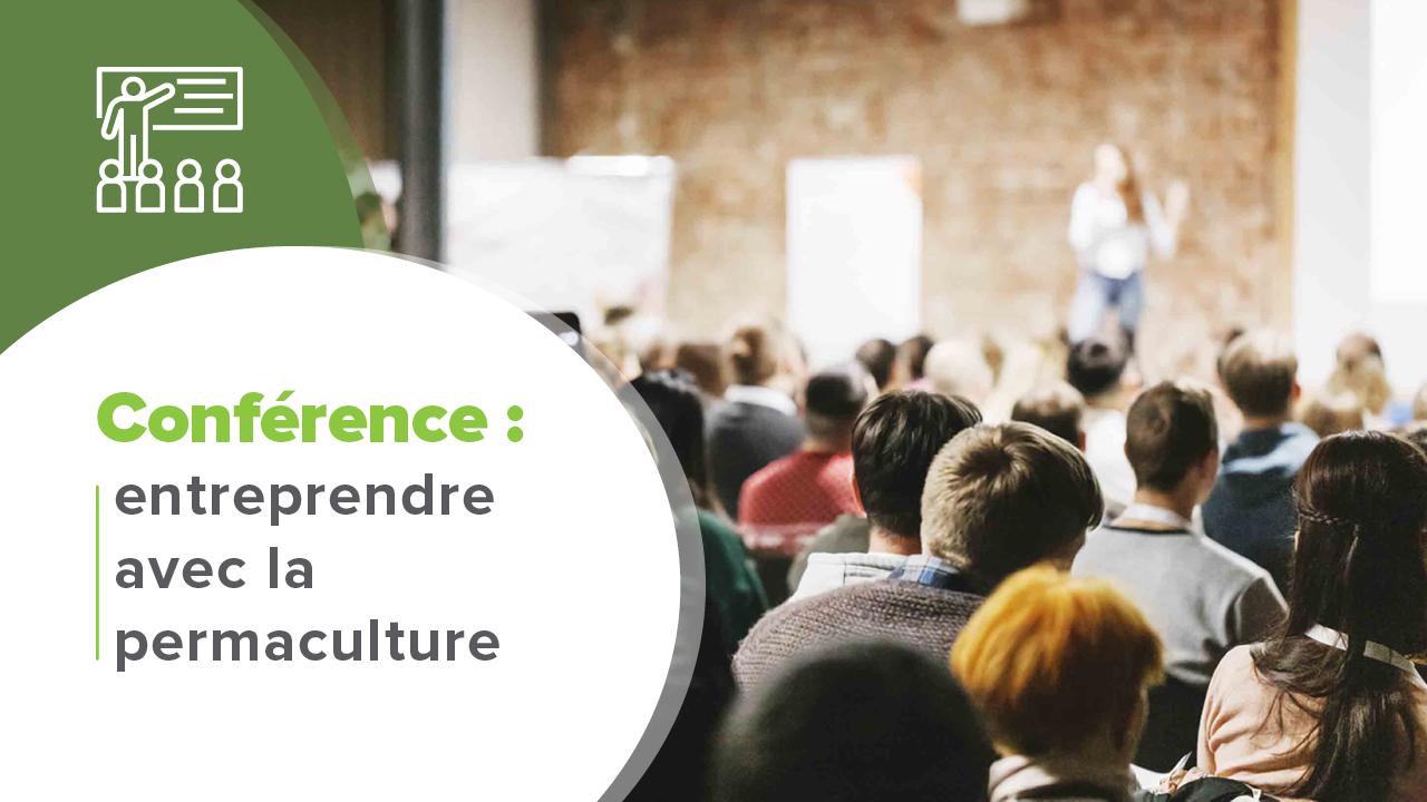 """Entreprendre avec la Permaculture, Conférence : """"Entreprendre avec la Permaculture"""""""