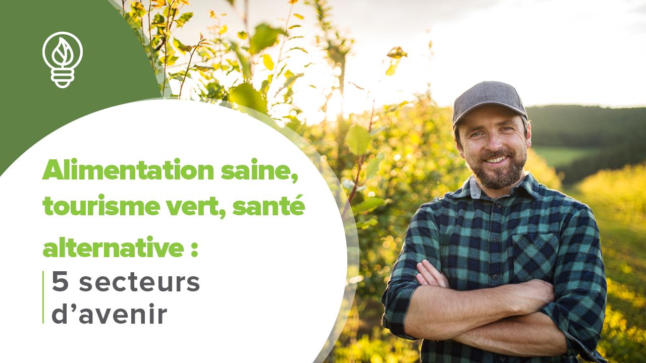 5 secteurs d'avenir, Alimentation saine, tourisme vert, santé alternative : 5 secteurs d'avenir