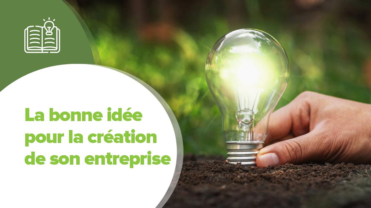 Bonne idée création entreprise, La bonne idée pour votre création d'entreprise