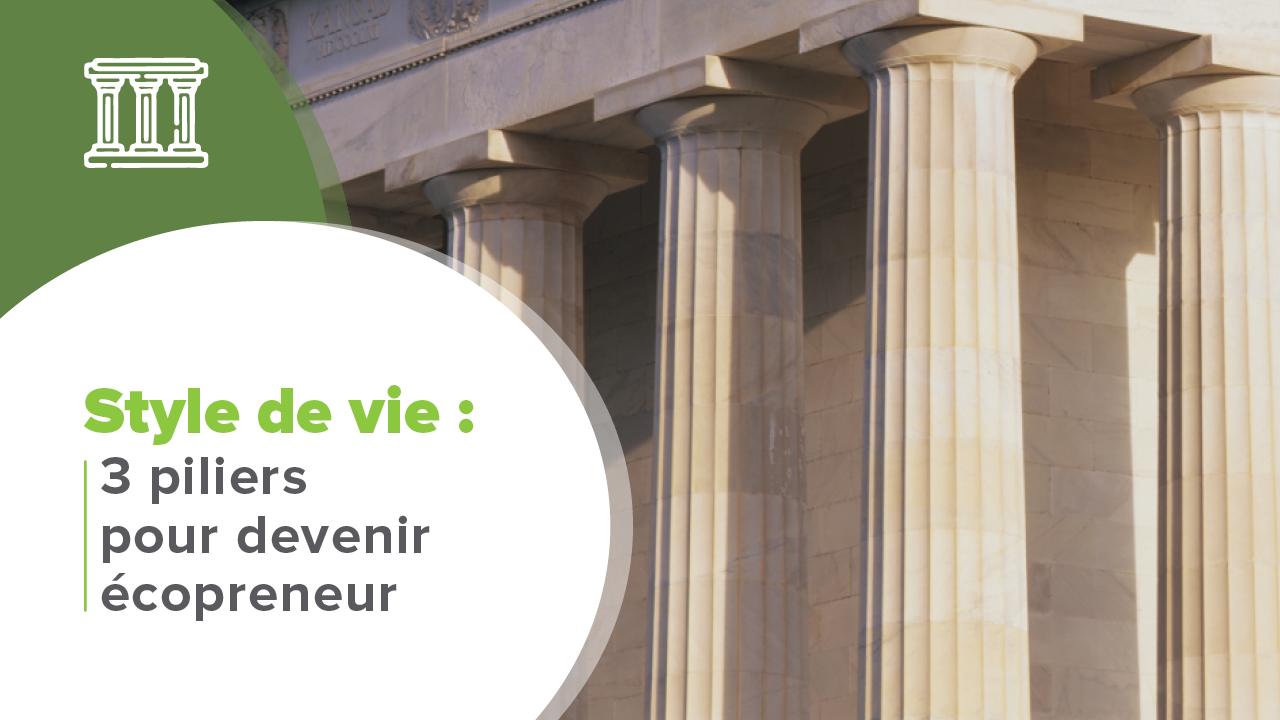 Devenir Ecopreneur, Style de vie : 3 piliers pour devenir Ecopreneur