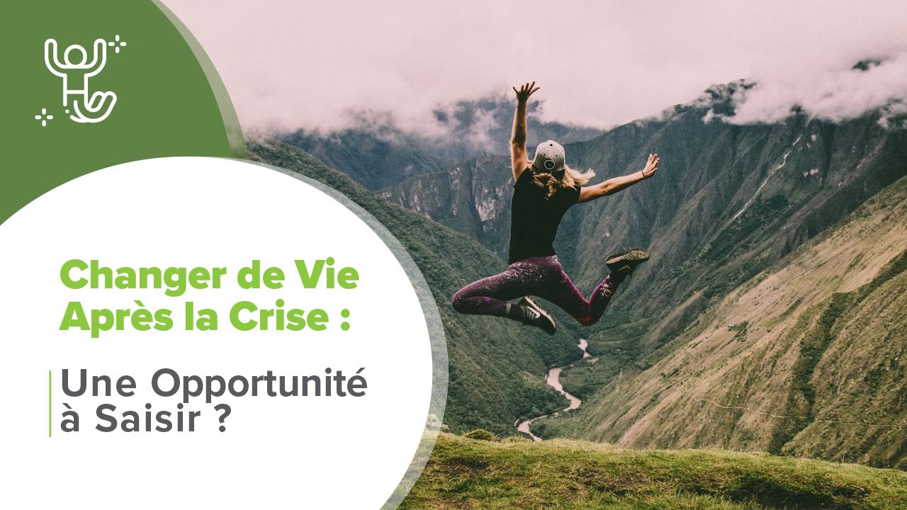 Changer de vie après la crise, Changer de Vie Après la Crise | Une Opportunité à Saisir ?
